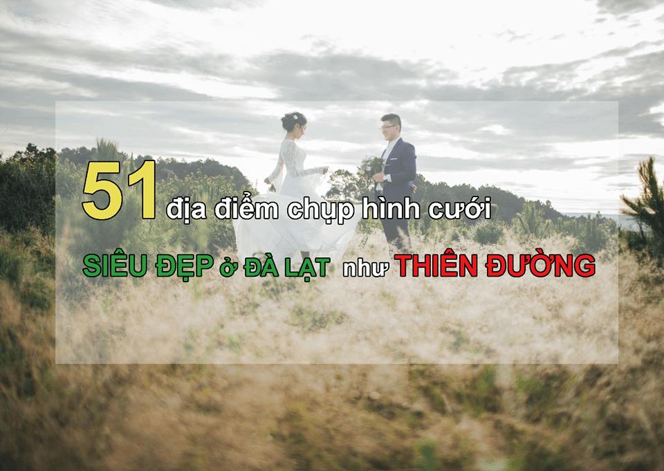 51 địa điểm chụp hình cưới SIÊU ĐẸP ở ĐÀ LẠT như THIÊN ĐƯỜNG